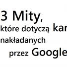 3 Mity, które dotyczą kar nakładanych przez Google
